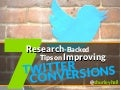 7 Research Backed Tips on Improving Twitter Conversions