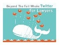 Beyond The Fail Whale: Twitter For Lawyers
