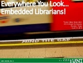Everywhere you Look... Embedded Librarians!
