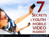 7 Secrets of the Youth Mobile Video Market