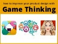 Improve your product design with Game Thinking (UIE Webinar)
