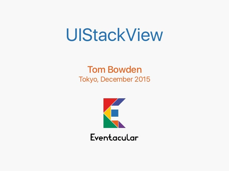 UIStackView - Tom Bowden - Dec 2015 - Eventacular Inc