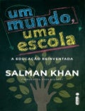 Um mundo, uma escola - a Educação Reinventada - Salman Khan