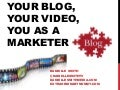 Your Blog, Your Video, YOU as a Marketer