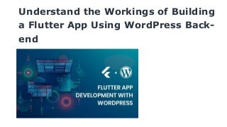 Understand the workings of building a flutter app using word press back end