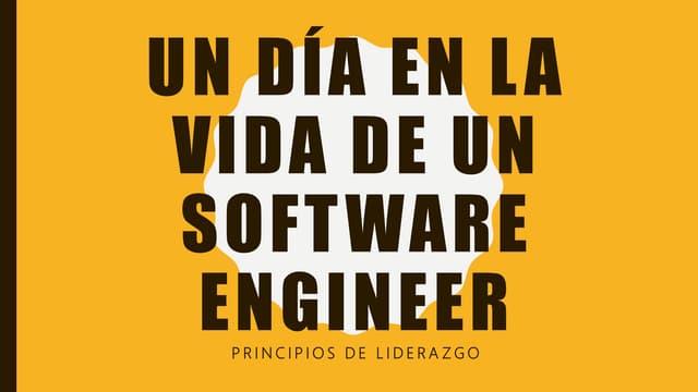 Un dia en la vida de un Software Engineer