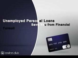 Unemployed Personal Loans save You from Financial Turmoil
