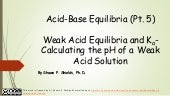Chem 2 - Acid-Base Equilibria V: Weak Acid Equilibria and Calculating the pH of a Weak Acid Solution
