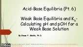 Chem 2 - Acid-Base Equilibria VI: Weak Base Equilibria and Kb - Calculating pH and pOH for a Weak Base Solution