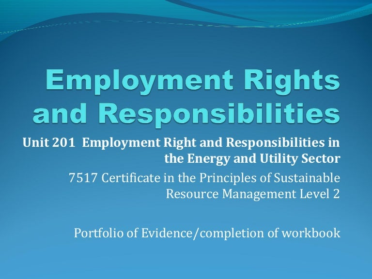 employee right and responsibilities Employee rights and responsibilities conscientious employee protection act employee rights and responsibilities the following notices are required to be posted prominently in the work area, where they can be readily seen by employees.