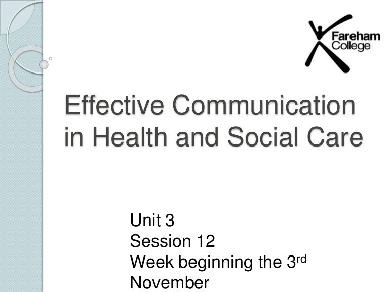 Unit 3 pp effective communication in health and social care