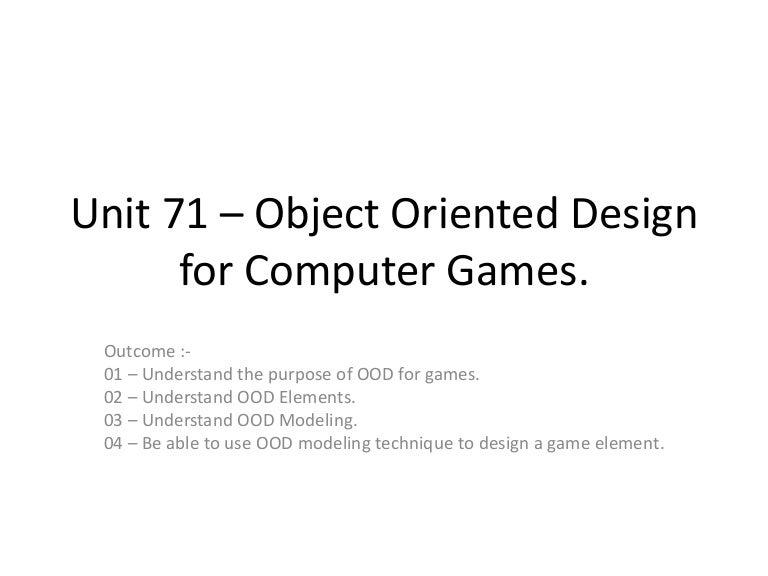 Unit 39 Computer Games Design And Development Assignment: Object Oriented Design For Computer Games