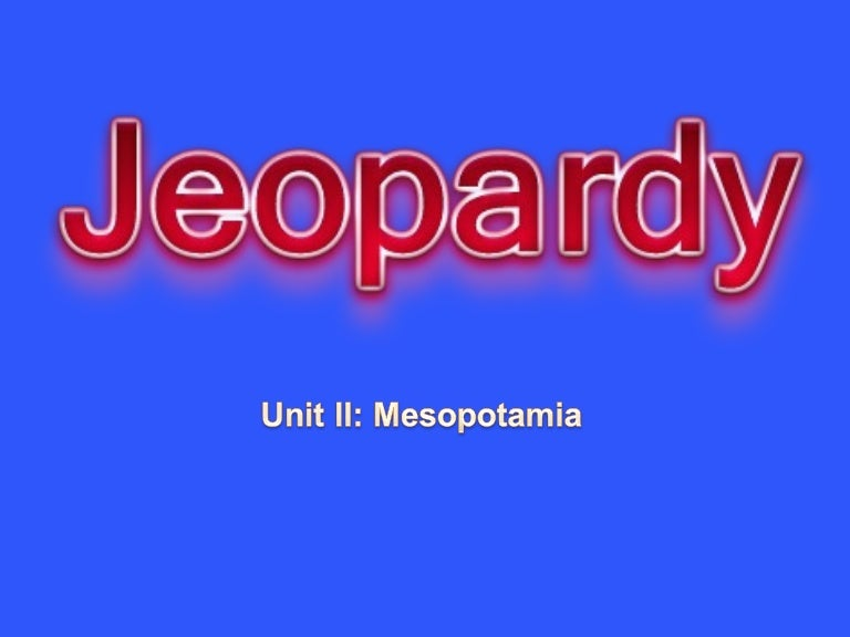 Unit Ii Mesopotamia Jeopardy Game