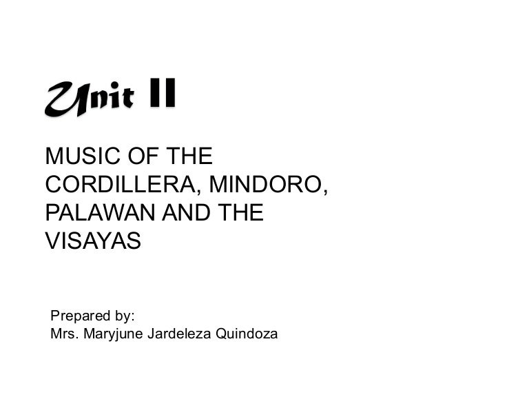 Unit Ii Music Of The Cordillera Mindoro Palawan And The Visayas