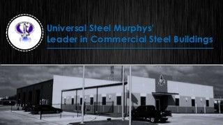 Universal steel murphys' leader in commercial steel buildings