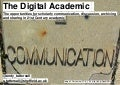 The Digital Academic: The opportunities for scholarly communication, discussion, archiving and sharing in 21st Century academia