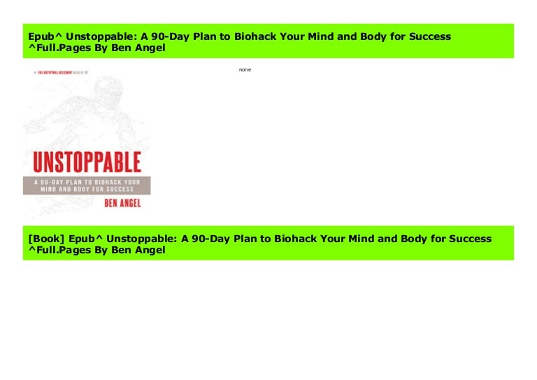 Epub Unstoppable A 90 Day Plan To Biohack Your Mind And Body For Su