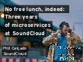 No Free Lunch, Indeed: Three Years of Microservices at SoundCloud