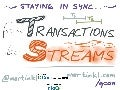Staying in Sync: From Transactions to Streams