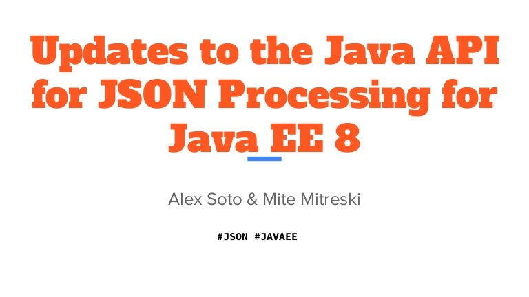Updates to the java api for json processing for java ee 8
