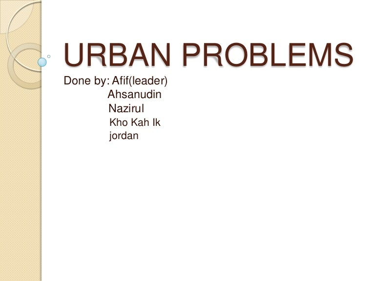 urbanization problems and solutions essay A story that makes the problem seem essential and dramatic is the best way to start a problem solution essay there are a lot of issues in the world, and if you want your reader to think yours is an important one to solve, you need to catch their attention with something they will remember.