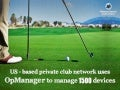 US-based Private Club Network uses OpManager to manage 1500 devices