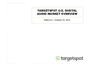 US Digital Audio Market Overview TargetSpot Radio 2.0 Paris 2013