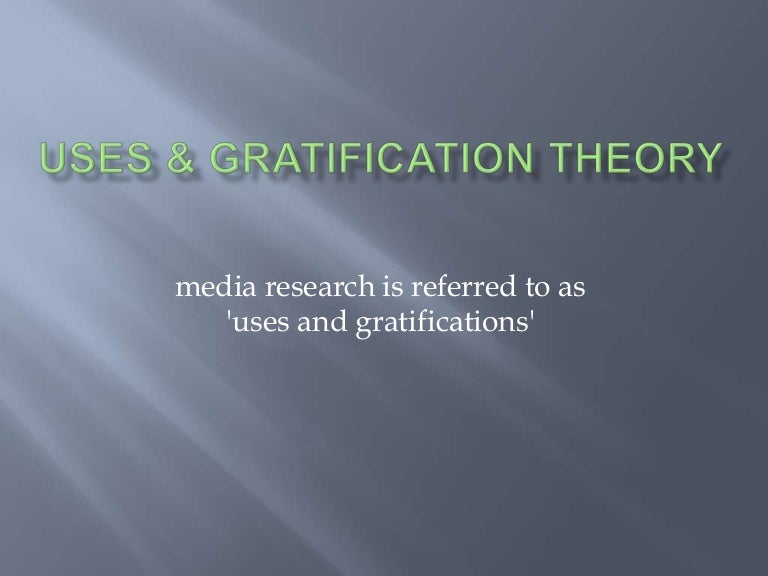 uses and gratification theory research paper It is the theory which explains of how people use media for their need and gratification in other words we can say this theory states what people do with media rather than what media does to people also this theory is contradictory to the magic bullet theory which states the audience is passive.