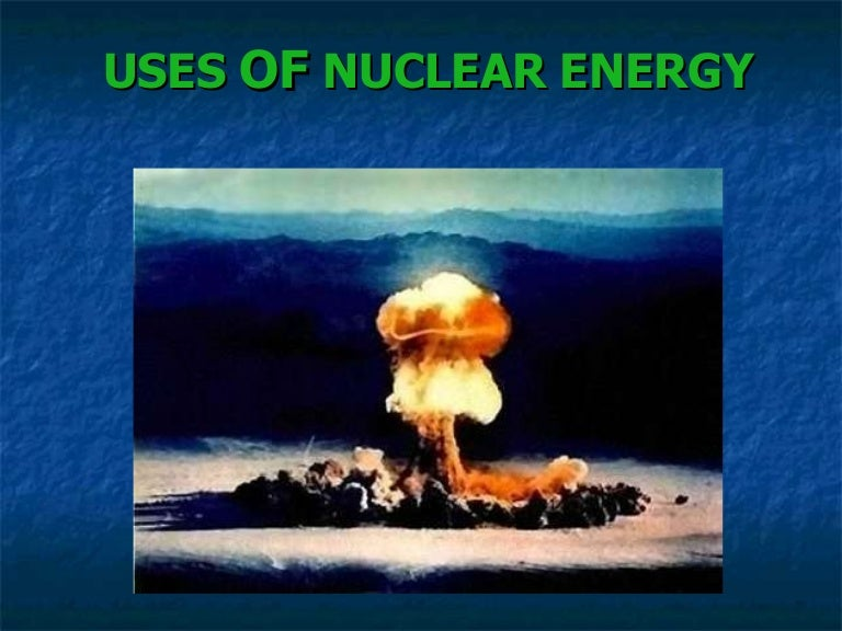 essay on peaceful use of nuclear energy Nuclear energy essay nuclear weapons - 1951 words a nuclear weapon is an explosive device that derives its destructive force from nuclear reactions, either fission or a combination of fission and fusion.