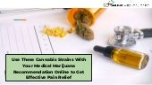 Use these cannabis strains with your medical marijuana recommendation online to get effective pain relief (2)