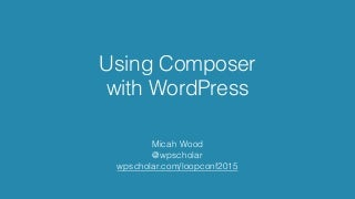 Using Composer with WordPress - 2.0