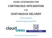 Using containers for continuous integration and continuous delivery - Carlos Sanchez