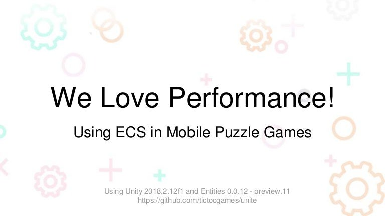 We Love Performance! How Tic Toc Games Uses ECS in Mobile Puzzle Games