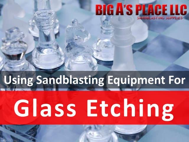 Using sandblasting equipment for glass etching