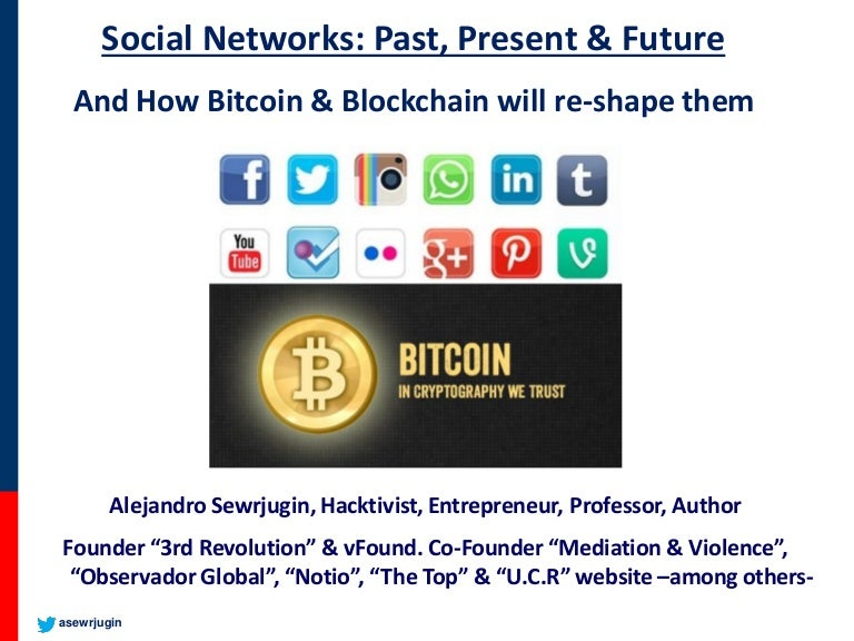 Social Networks: Past, Present & Future  How Bitcoin