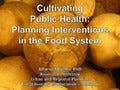 Cultivating Public Health:Planning Interventions in the Food System