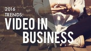2016 Digital Marketing Trends: Video In Business
