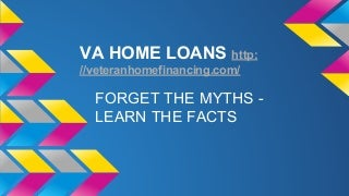VA Loans forgetthe mythslearnthefacts
