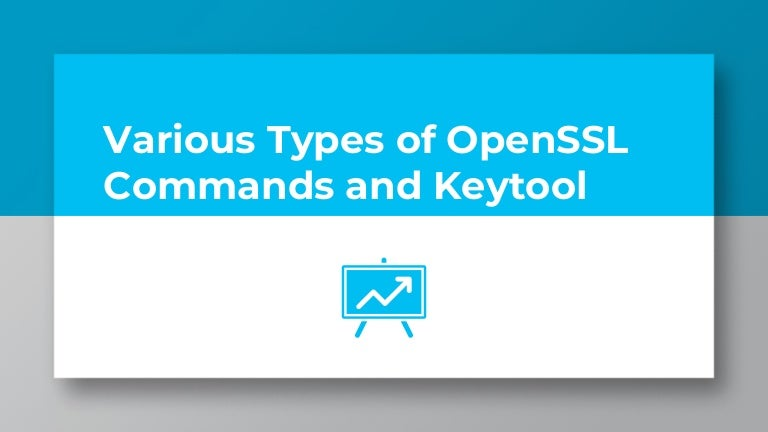 Various Types of OpenSSL Commands and Keytool