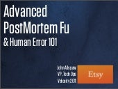 Advanced PostMortem Fu and Human Error 101 (Velocity 2011)