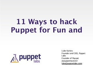 11 Ways to Hack Puppet for Fun and Productivity - Luke Kanies - Velocity 2012