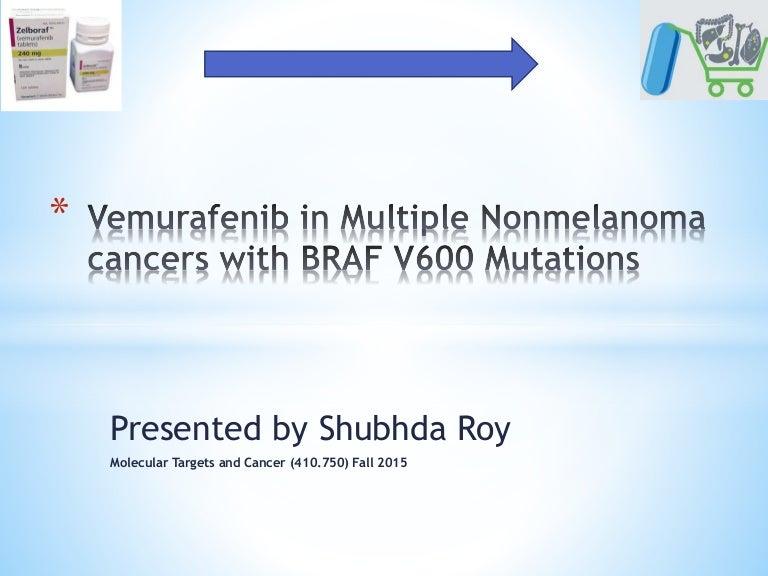 Vemurafenib In Multiple Nonmelanoma Cancers With Braf V600 Shubhda Roy