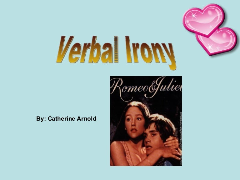 example of verbal irony in romeo and juliet act 2