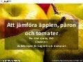 Att jämföra äpplen, päron och tomater