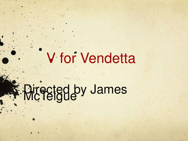 "v for vendetta argument essays and analysis The film v for vendetta is a story about shadowy freedom fighter known only as ""v"" who along with his companion evey hammond, completes v's vendetta of blowing up parliament and removing the governments' control."