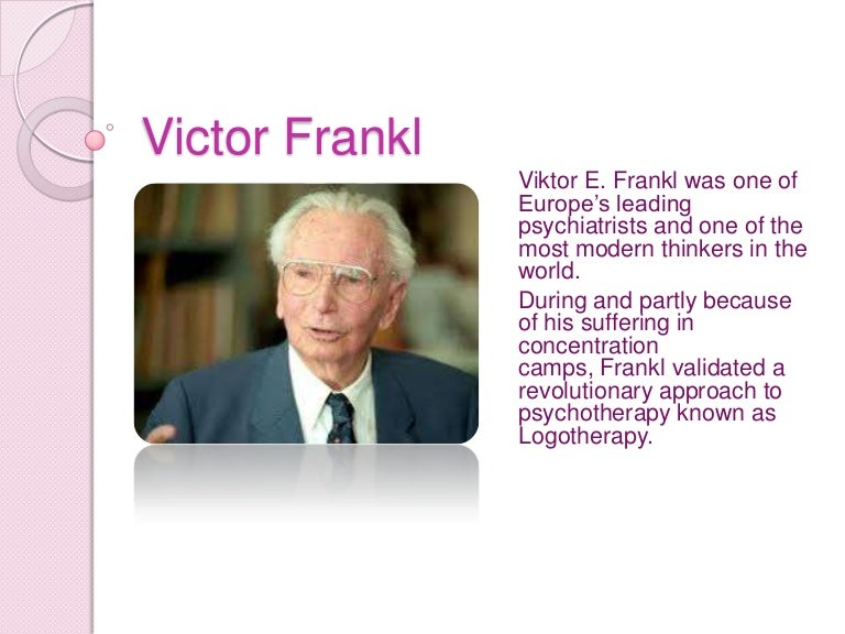 viktor frankl s vs maslow Viktor frankl was born into a jewish family on march 26, 1905 with an early interest in psychology, some of victor's earliest works include a paper about the psychology of philosophical thinking which he wrote for the final exam in gymnasium.
