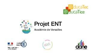 Projet ENT - académie de Versailles - Educatec -Educatice 2018
