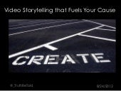 Video story telling to fuel your cause