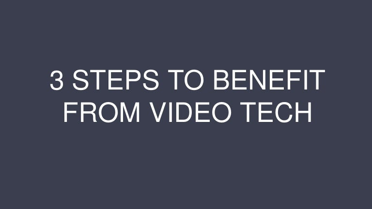 3 Steps To Benefit From Video Tech