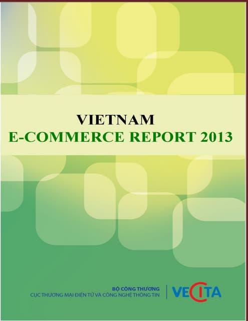 Vietnam E-commerce report 2013 VECITA - Báo cáo Thương mại điện tử 2013 (Tiếng Anh)